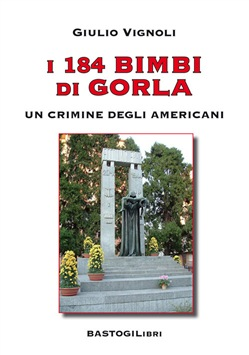 LA STRAGE DEI BAMBINI DI GORLA NEL 1944. GIULIO VIGNOLI APPROFONDISCE UN MASSACRO DIMENTICATO DALLE ISTITUZIONI.